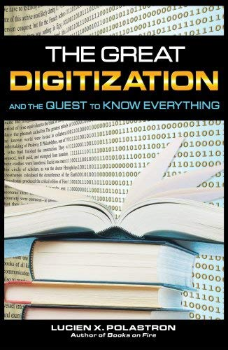 The Great Digitization and the Quest to Know Everything 9781594772436