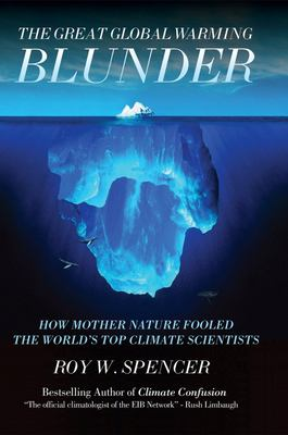The Great Global Warming Blunder: How Mother Nature Fooled the World's Top Climate Scientists 9781594033735
