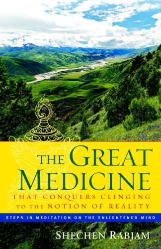 The Great Medicine That Conquers Clinging to the Notion of Reality: Steps in Meditation on the Enlightened Mind 9781590304402