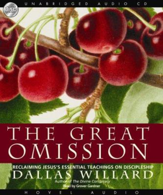 The Great Omission: Reclaiming Jesus Essential Teachings on Discipleship 9781596444942