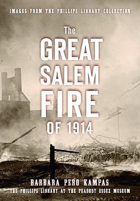 The Great Salem Fire of 1914: Images from the Phillips Library Collection 9781596294714