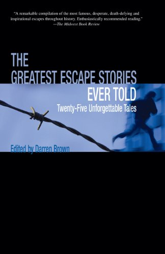 The Greatest Escape Stories Ever Told: Twenty-Five Unforgettable Tales 9781592284801