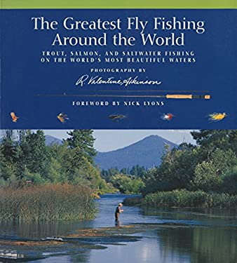 The Greatest Fly Fishing Around the World: Trout, Salmon, and Saltwater Fishing on the World's Most Beautiful Waters 9781592289622