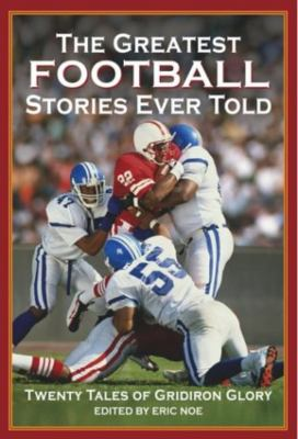 The Greatest Football Stories Ever Told: Twenty Tales of Gridiron Glory 9781592280872