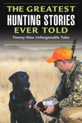 The Greatest Hunting Stories Ever Told: Twenty-Nine Unforgettable Tales 9781592284825