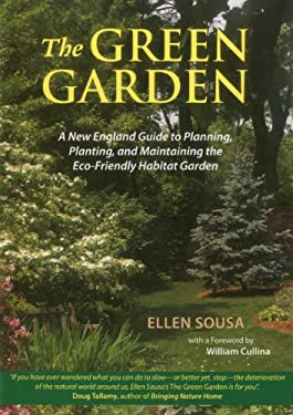 The Green Garden: A New England Guide to Planning, Planting, and Maintaining the Eco-Friendly Habitat Garden 9781593730918