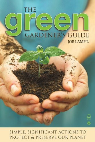 The Green Gardener's Guide: Simple, Significant Actions to Protect & Preserve Our Planet 9781591864264
