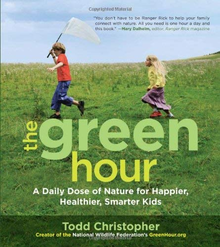 The Green Hour: A Daily Dose of Nature for Happier, Healthier, Smarter Kids 9781590307564