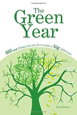 The Green Year: 365 Small Things You Can Do to Make a Big Difference 9781592578290