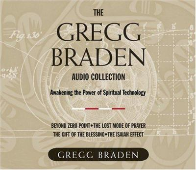 The Gregg Braden Audio Collection: Awakening the Power of Spiritual Technology 9781591792512