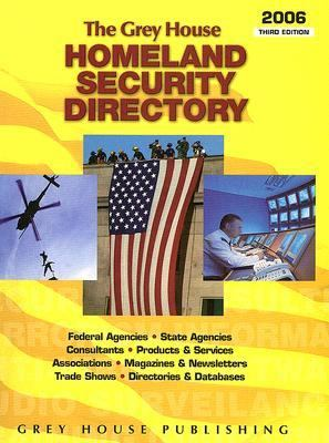 The Grey House Homeland Security Directory: Federal Agencies, State Agencies, Products & Services and Information Resources 9781592370849