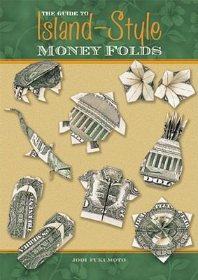 The Guide to Island-Style Money Folds 9781597005821