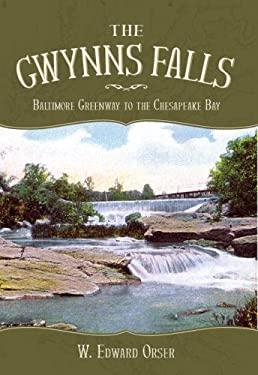 The Gwynns Falls: Baltimore Greenway to the Chesapeake Bay 9781596294769