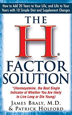 The H Factor Solution: Homocysteine, the Best Single Indicator of Whether You Are Likely to Live Long or Die Young 9781591200420