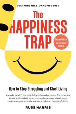 The Happiness Trap: How to Stop Struggling and Start Living 9781590305843