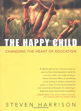 The Happy Child: Changing the Heart of Education 9781591810001