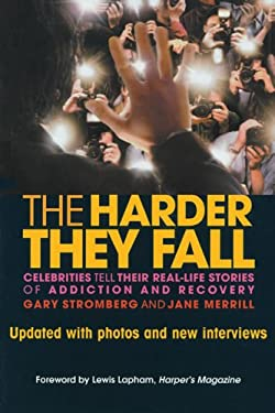 The Harder They Fall: Celebrities Tell Their Real-Life Stories of Addiction and Recovery 9781592854769