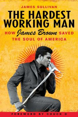 The Hardest Working Man: How James Brown Saved the Soul of America 9781592403905