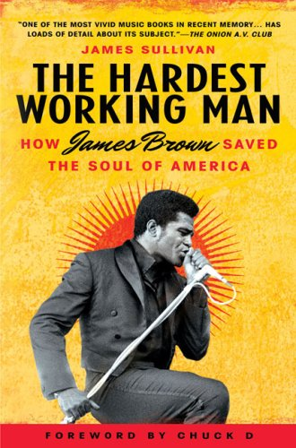 The Hardest Working Man: How James Brown Saved the Soul of America 9781592404902