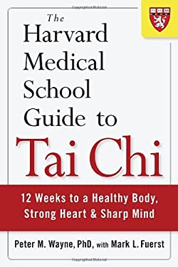 The Harvard Medical School Guide to Tai Chi: 12 Weeks to a Healthy Body, Strong Heart, and Sharp Mind 9781590309421