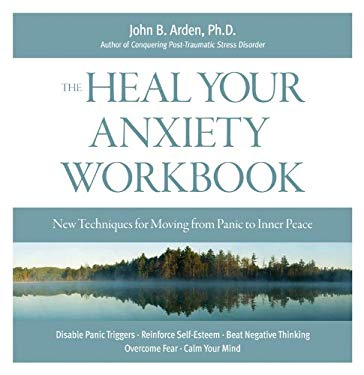 The Heal Your Anxiety Workbook: New Techniques for Moving from Panic to Inner Peace 9781592333516