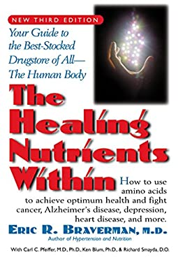 The Healing Nutrients Within: Facts, Findings, and New Research on Amino Acids 9781591200376