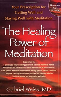 The Healing Power of Meditation: Your Prescription for Getting Well and Staying Well with Meditation [With CD] 9781591202462
