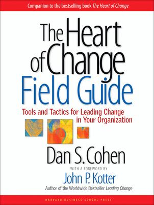 The Heart of Change Field Guide: Tools and Tactics for Leading Change in Your Organization 9781591397755
