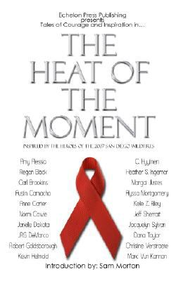The Heat of the Moment: Inspired by the Heroes of the 2007 San Diego Wildfires 9781590805961