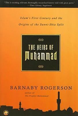 The Heirs of Muhammad: Islam's First Century and the Origins of the Sunni-Shia Split 9781590200223