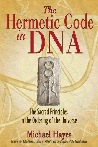 The Hermetic Code in DNA: The Sacred Principles in the Ordering of the Universe 9781594772184
