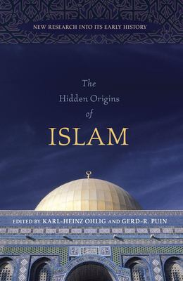 The Hidden Origins of Islam: New Research Into Its Early History 9781591026341