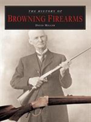 The History of Browning Firearms 9781592289103