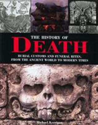 The History of Death: Burial Customs and Funeral Rites, from the Ancient World to Modern Times 9781599212012