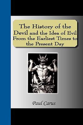 The History of the Devil and the Idea of Evil from the Earliest Times to the Present Day 9781595475169