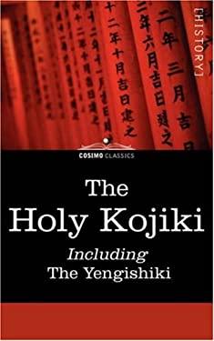 The Holy Kojiki -- Including, the Yengishiki 9781596059979