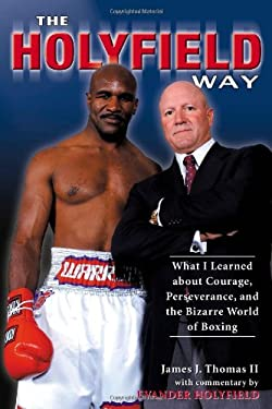 The Holyfield Way: What I Learned about Courage, Perseverance, and the Bizarre World of Boxing 9781596700192
