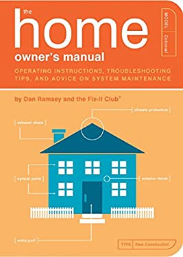 The Home Owner's Manual: Operating Instructions, Troubleshooting Tips, and Advice on Household Maintenance 9781594741036
