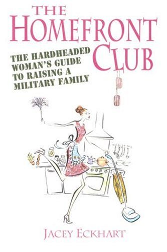 The Homefront Club: The Hardheaded Woman's Guide to Raising a Military Family