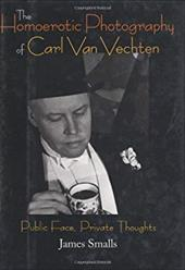 The Homoerotic Photography of Carl Van Vechten: Public Face, Private Thoughts 7263698