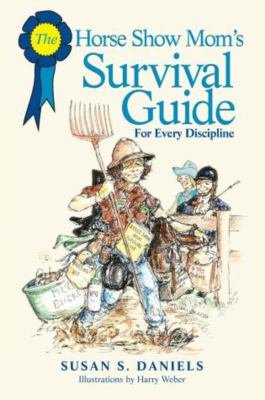 The Horse Show Mom's Survival Guide 9781592283941