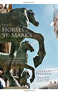 The Horses of St Mark's: A Story of Triumph in Byzantium, Paris and Venice 9781590202678