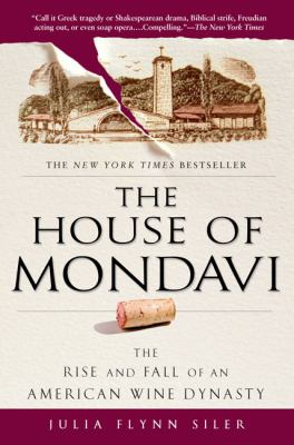 The House of Mondavi: The Rise and Fall of an American Wine Dynasty 9781592403677
