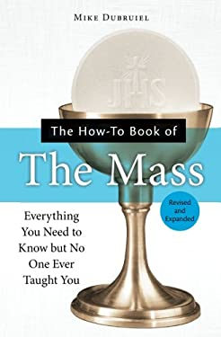 The How-To Book of the Mass: Everything You Need to Know But No One Ever Taught You 9781592762699