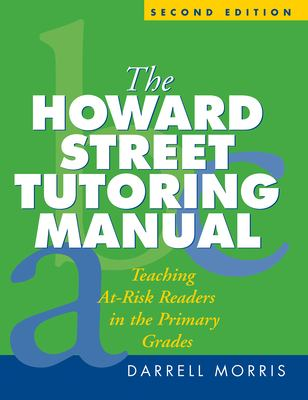 The Howard Street Tutoring Manual, Second Edition: Teaching At-Risk Readers in the Primary Grades 9781593851248