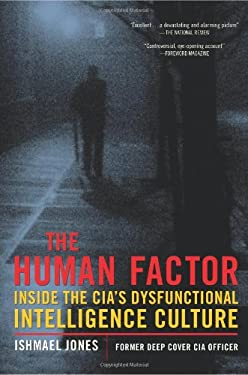 The Human Factor: Inside the CIA's Dysfunctional Intelligence Culture 9781594033827