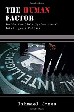 The Human Factor: Inside the CIA's Dysfunctional Intelligence Culture 9781594032233