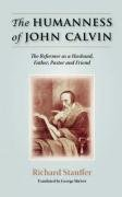 The Humanness of John Calvin: The Reformer as a Husband, Father, Pastor & Friend 9781599251554