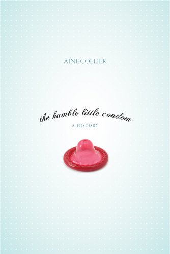The Humble Little Condom: A History 9781591025566