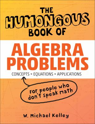 The Humongous Book of Algebra Problems: Translated for People Who Don't Speak Math!! 9781592577224